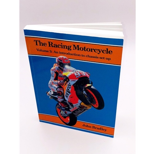The Racing Motorcycle, Volume 3 - #BOOK3  An Introduction To Chassis Set Up
